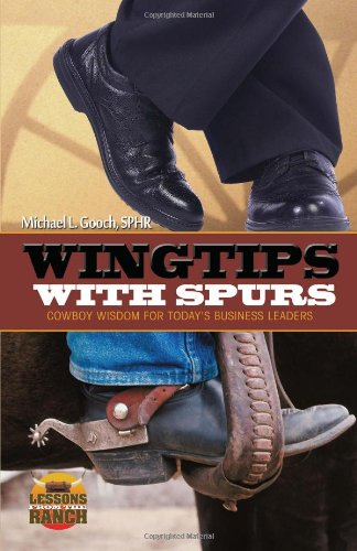 Wingtips with Spurs (Lessons from the Ranch) - Michael L. Gooch