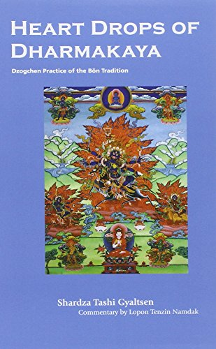 Heart Drops Of Dharmakaya: Dzogchen Practice Of The Bon Tradition - Shardza Tashi Gyaltsen