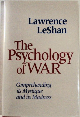 The Psychology of War: Comprehending Its Mystique and Its Madness - Lawrence Leshan