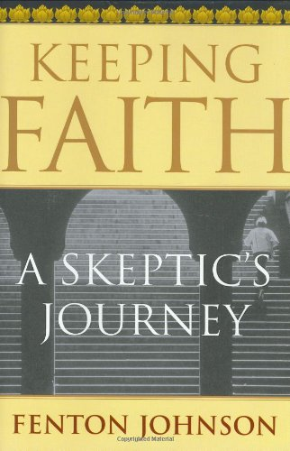 Keeping Faith: A Skeptic's Journey - Fenton Johnson