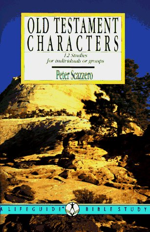 Old Testament Characters: Learning to Walk With God : 12 Studies for Individuals or Groups, With Notes for Leaders (A Lifeguide Bible Study) - Peter Scazzero