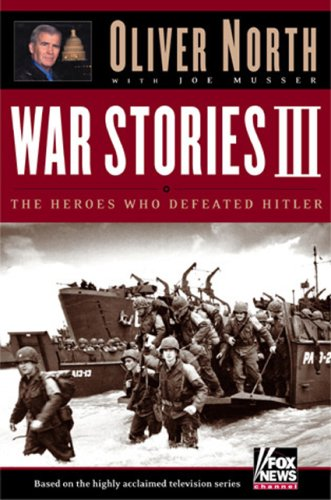 War Stories III: The Heroes Who Defeated Hitler - Oliver L. North