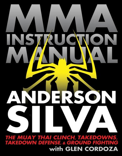 MMA Instruction Manual: The Muay Thai Clinch, Takedowns, Takedown Defense, and Ground Fighting - Anderson Silva; Glen Cordoza