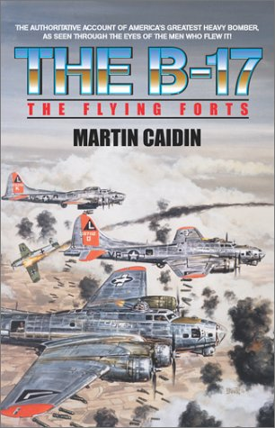 Flying Forts: The B-17 in World War II - Martin Caiden