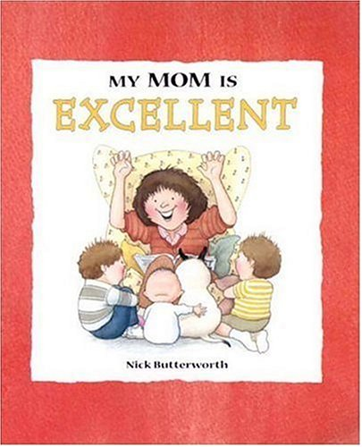 My Mom Is Excellent (My Relative Series) - Nick Butterworth
