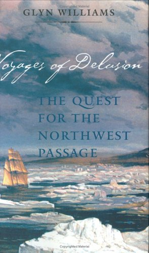 Voyages of Delusion: The Quest for the Northwest Passage - Glyn Williams