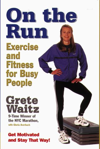 On The Run: Exercise and Fitness for Busy People - Grete Waitz; Gloria Averbuch