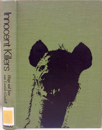 Innocent Killers: A Fascinating Journey Through the Worlds of the Hyena, the Jackal, and the Wild Dog - Hugo Van Lawick-Goodall, Jane Van Lawick-Goodall