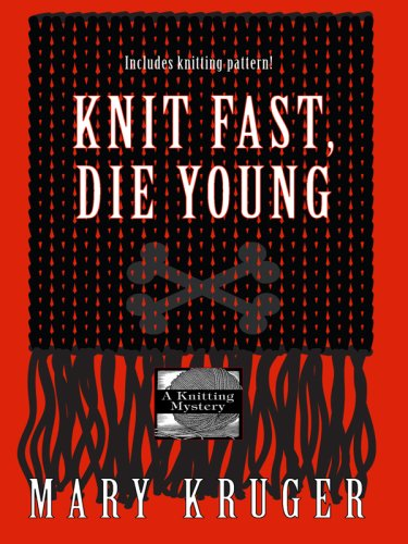 Knit Fast, Die Young (Wheeler Cozy Mystery) - Mary Kruger
