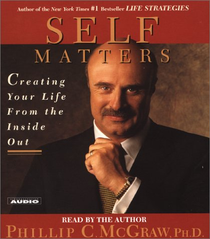 Self Matters: Creating Your Life from the Inside Out - Phillip C. McGraw