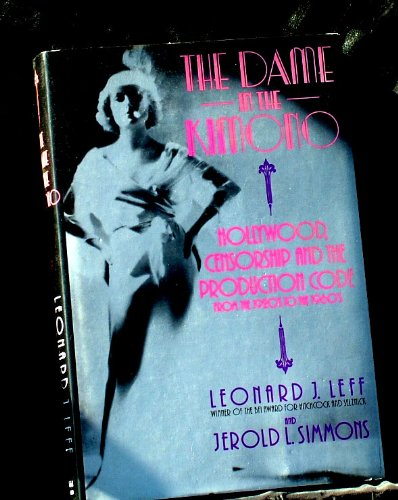 Dame in the Kimono: Hollywood, Censorship and the Production Code from the 1920s to the 1960s