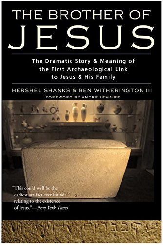 The Brother of Jesus: The Dramatic Story  &  Meaning of the First Archaeological Link to Jesus  &  His Family - Hershel Shanks; Ben Witherington III
