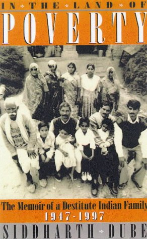 In the Land of Poverty: Memories of an Indian Family, 1947-97 - Siddharth Dube
