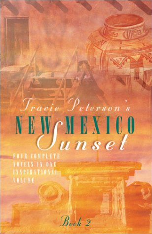 New Mexico Sunset: The Heart's Calling/Forever Yours/Angel's Cause/Come Away, My Love (Inspirational Romance Collection) - Tracie Peterson