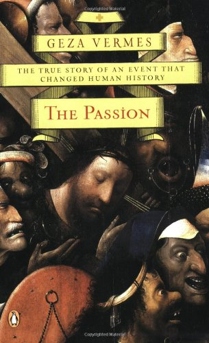 The Passion: The True Story of an Event That Changed Human History - Geza Vermes
