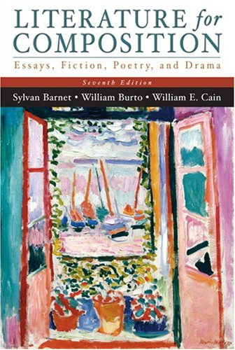 Literature for Composition: Essays, Fiction, Poetry, and Drama (7th Edition) - Sylvan Barnet; William Cain; William E. Burto