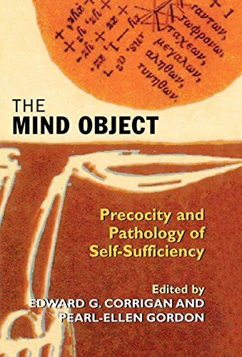 The Mind Object: Precocity and Pathology of Self-Sufficiency - Edward G. Corrigan; Pearl-Ellen Gordon