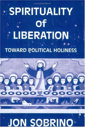 Spirituality of Liberation: Toward Political Holiness - Jon Sobrino