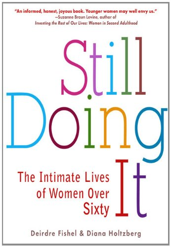 Still Doing It: The Intimate Lives of Women over Sixty - Deirdre Fishel; Diana Holtzberg