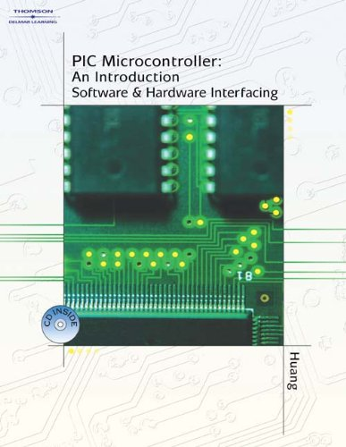 PIC Microcontroller: An Introduction to Software & Hardware Interfacing - Han-Way Huang, Leo Chartrand