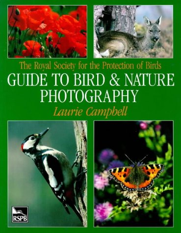 The Royal Society for the Protection of Birds: Guide to Bird  &  Nature Photography - Laurie Campbell