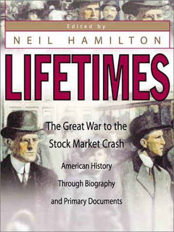 Lifetimes: The Great War to the Stock Market Crash American History Through Biography and Primary Documents - Neil W. Hamilton; Neil Hamilton