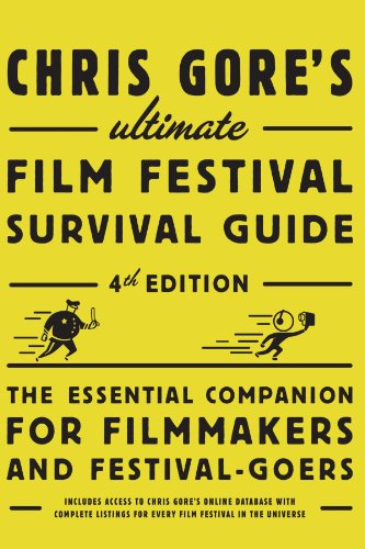Chris Gore's Ultimate Film Festival Survival Guide, 4th edition: The Essential Companion for Filmmakers and Festival-Goers (Chris Gore's Ult - Chris Gore