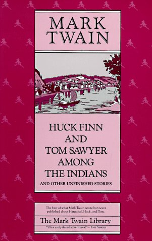 Huck Finn and Tom Sawyer among the Indians: And Other Unfinished Stories (Mark Twain Library) - Mark Twain