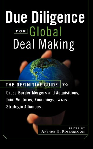 Due Diligence for Global Deal Making: The Definitive Guide to Cross-Border Mergers and Acquisitions, Joint Ventures, Financings, and Strateg - Arthur H. Rosenbloom