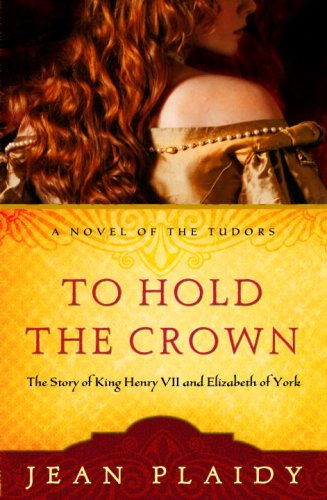 To Hold the Crown: The Story of King Henry VII and Elizabeth of York (A Novel of the Tudors) - Jean Plaidy