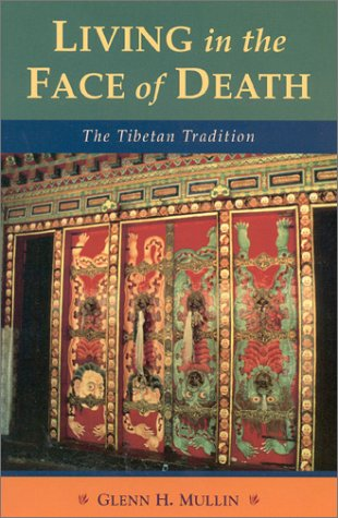 Living in the Face of Death: Advice from the Tibetan Masters - Glenn H. Mullin