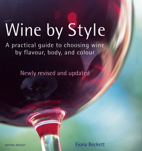 Wine by Style: A Practical Guide to Choosing Wine by Flavor, Body, and Color - Fiona Beckett