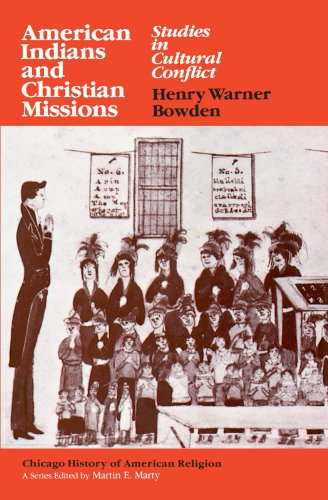 American Indians and Christian Missions: Studies in Cultural Conflict (Chicago History of American Religion) - Henry Warner Bowden