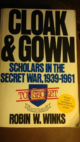 Cloak and Gown: Scholars in the Secret War 1939-1961 - Robin W. Winks