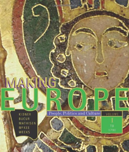 Making Europe: People, Politics, and Culture, Volume I: To 1790, 1st Edition - Frank L. Kidner; Maria Bucur; Ralph Mathisen; Sally McKee; Theodore R. Weeks