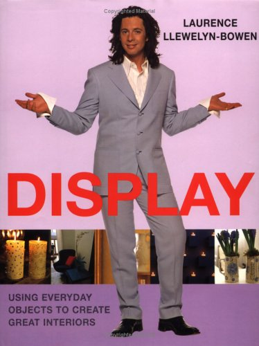 Display: Using Everyday Objects to Create Great Interiors - Laurence Llewelyn-Bowen