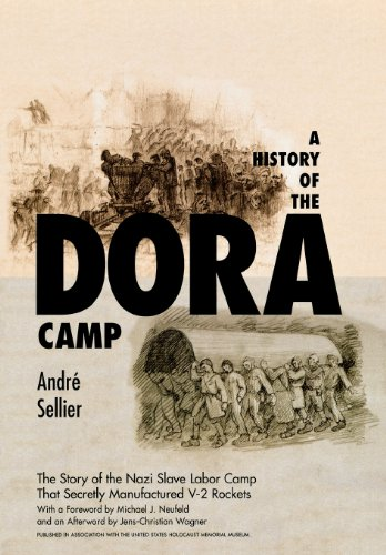 A History of the Dora Camp: The Untold Story of the Nazi Slave Labor Camp That Secretly Manufactured V-2 Rockets - Andre Sellier