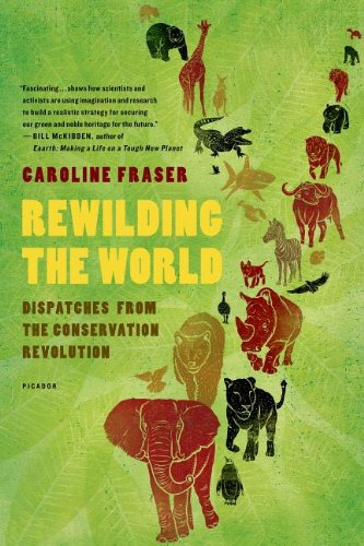 Rewilding the World: Dispatches from the Conservation Revolution - Caroline Fraser