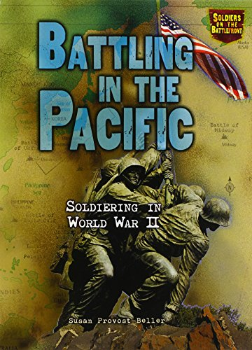 Battling in the Pacific: Soldiering in World War II (Soldiers on the Battlefront) - Susan Provost Beller