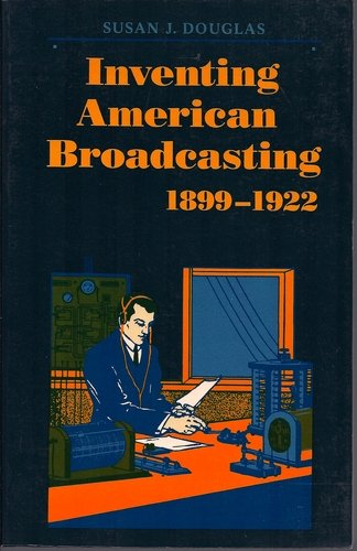 Inventing American Broadcasting, 1899-1922 (Johns Hopkins Studies in the History of Technology) - Professor Susan J. Douglas