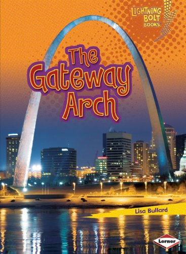 The Gateway Arch (Lightning Bolt Books: Famous Places) - Lisa Bullard