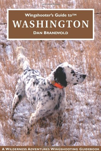 Wingshooter's Guide to Washington (Wingshooter's Guide Series) - Dan Brandvold