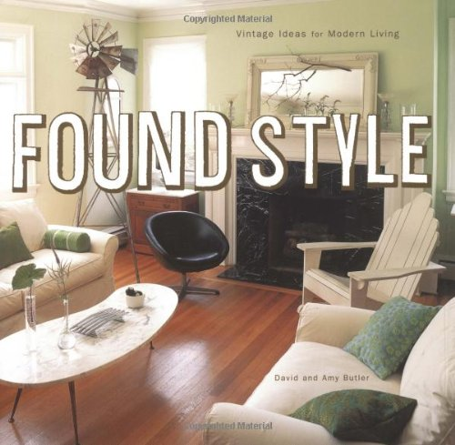 Found Style: Vintage Ideas for Modern Living - David Butler; Amy Butler