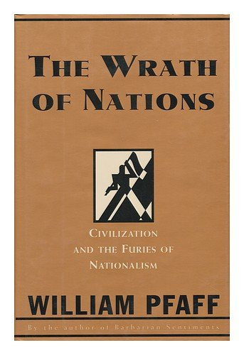 The Wrath of Nations: Civilization and the Furies of Nationalism - William Pfaff