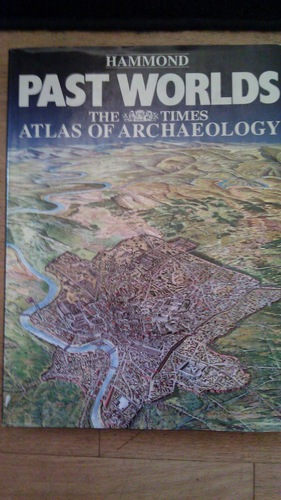Past Worlds: The Times Atlas of Archaeology - Hammond Incorporated