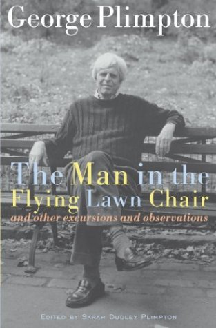 The Man in the Flying Lawn Chair: And Other Excursions and Observations - George Plimpton