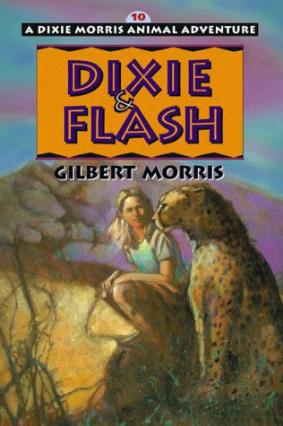 Dixie  &  Flash (Dixie Morris Animal Adventure #10) - Gilbert Morris