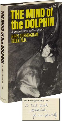 The Mind of the Dolphin: A Nonhuman Intelligence - John Cunningham Lilly