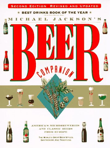 Michael Jackson's Beer Companion: The World's Great Beer Styles, Gastronomy, and Traditions - Michael Jackson