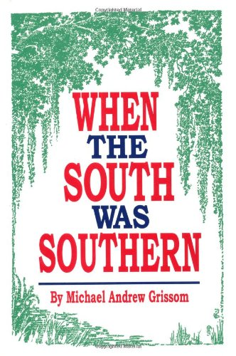 When the South Was Southern - Michael Grissom
